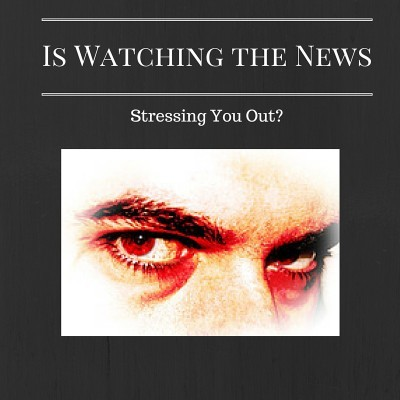 Watching the news is stressing you out