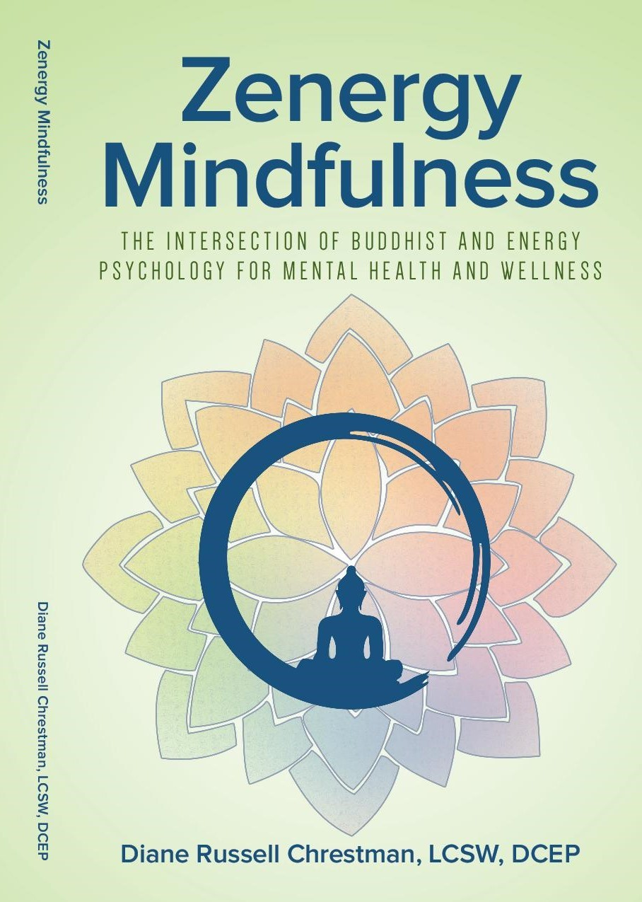 Zenergy Mindfulness: The Intersection of Buddhist and Energy Psychology For Mental Health And Wellness by Diane Russell Chrestman
